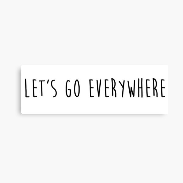 let's go everywhere Canvas Print