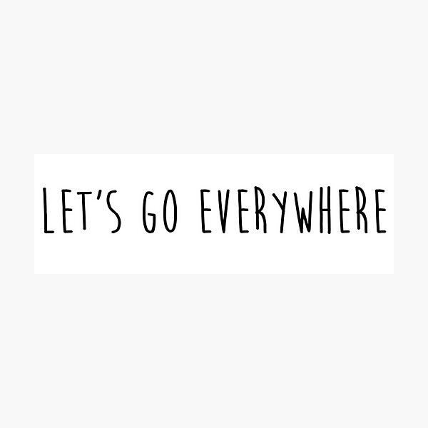 let's go everywhere Photographic Print