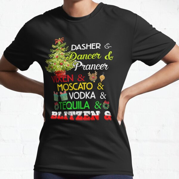 Dasher Dancer Prancer Vixen Moscato Vodka Tequila Blitzen T-Shirt Active T-Shirt
