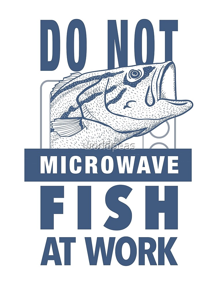 Quot Do Not Microwave Fish At Work Quot By Worldpeas Redbubble
