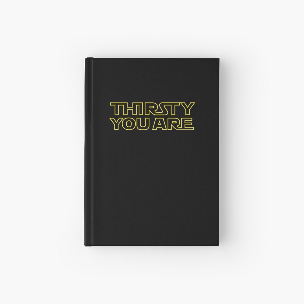 Thursty you are Hardcover Journal