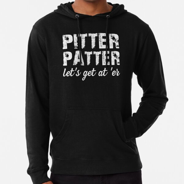 Pitter Patter Let's Get At 'Er Lightweight Hoodie