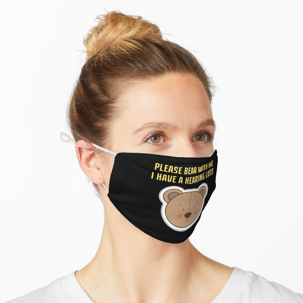 Hearing Impaired Mask - Please Bear With Me, I Have A Hearing Loss Mask