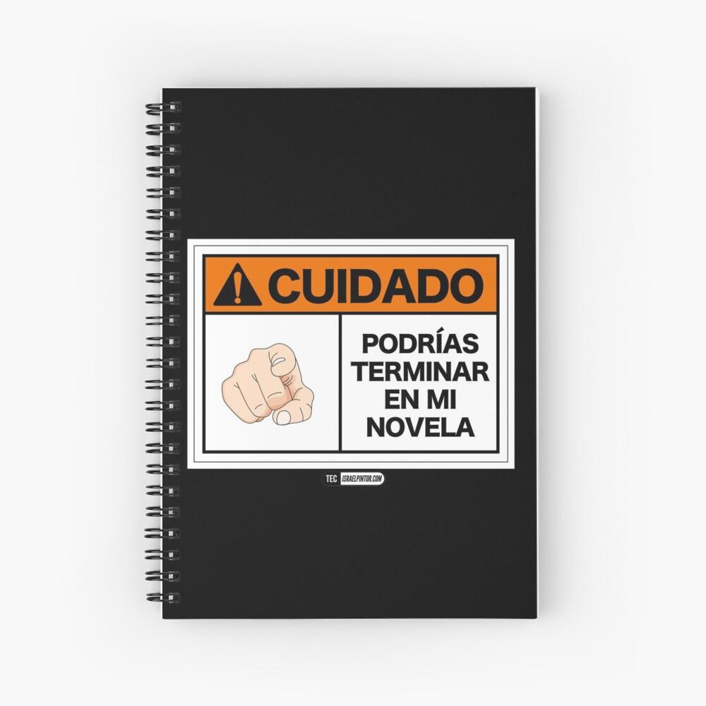 ¡Cuidado! Podrías terminar en mi novela Cuaderno de espiral