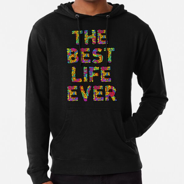 The Best Life Ever (Colorful) Lightweight Hoodie