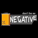 Don't Be So Negative by kidwithoutcause