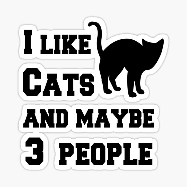 I Like Cats and maybe 3 people T-shirt Sticker