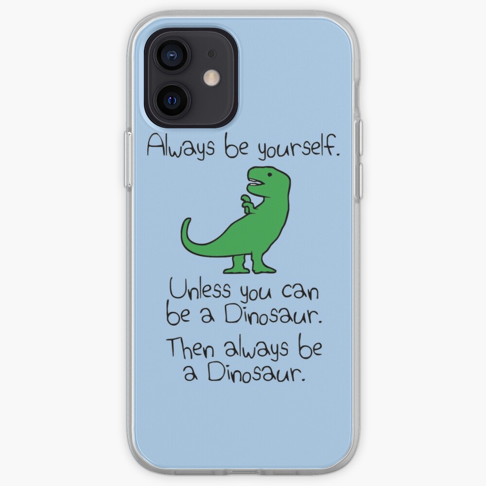 Always Be Yourself, Unless You Can Be A Dinosaur iPhone Case & Cover