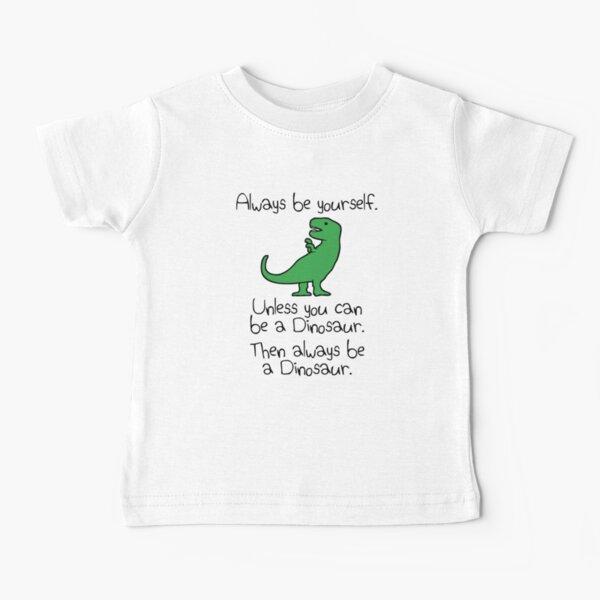 es sei denn, Sie können ein Dinosaurier sein. Dann solltest du immer ein Dinosaurier sein!  Folgen Sie mir in den sozialen Medien Baby T-Shirt