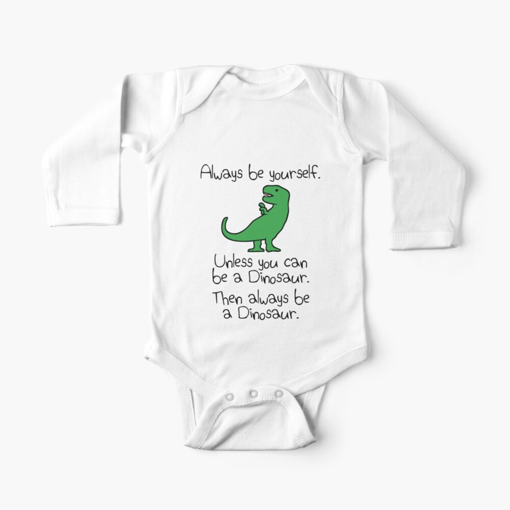 Always Be Yourself, Unless You Can Be A Dinosaur Baby One-Piece