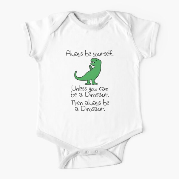 Always Be Yourself, Unless You Can Be A Dinosaur Short Sleeve Baby One-Piece