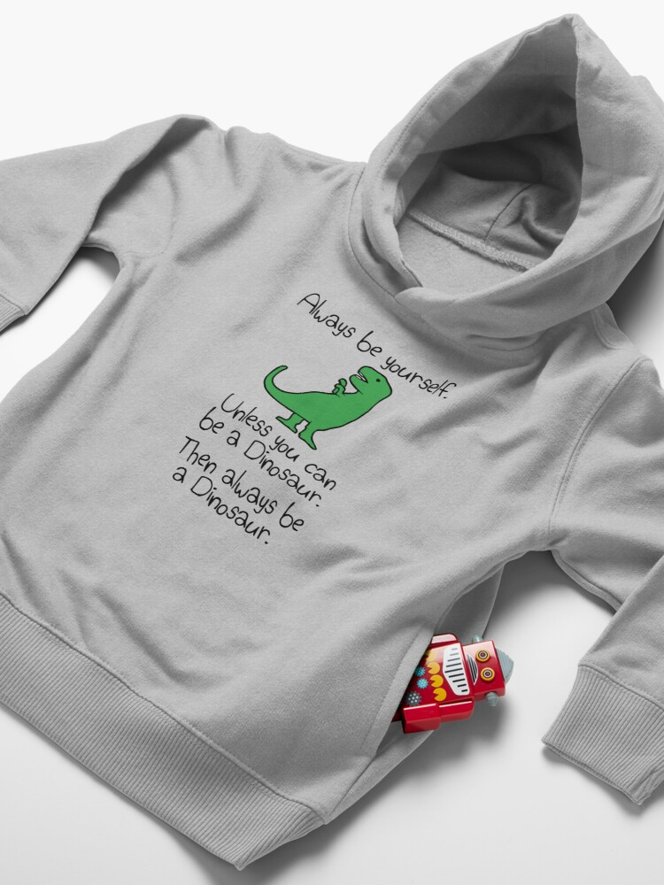 Alternate view of Always Be Yourself, Unless You Can Be A Dinosaur Toddler Pullover Hoodie
