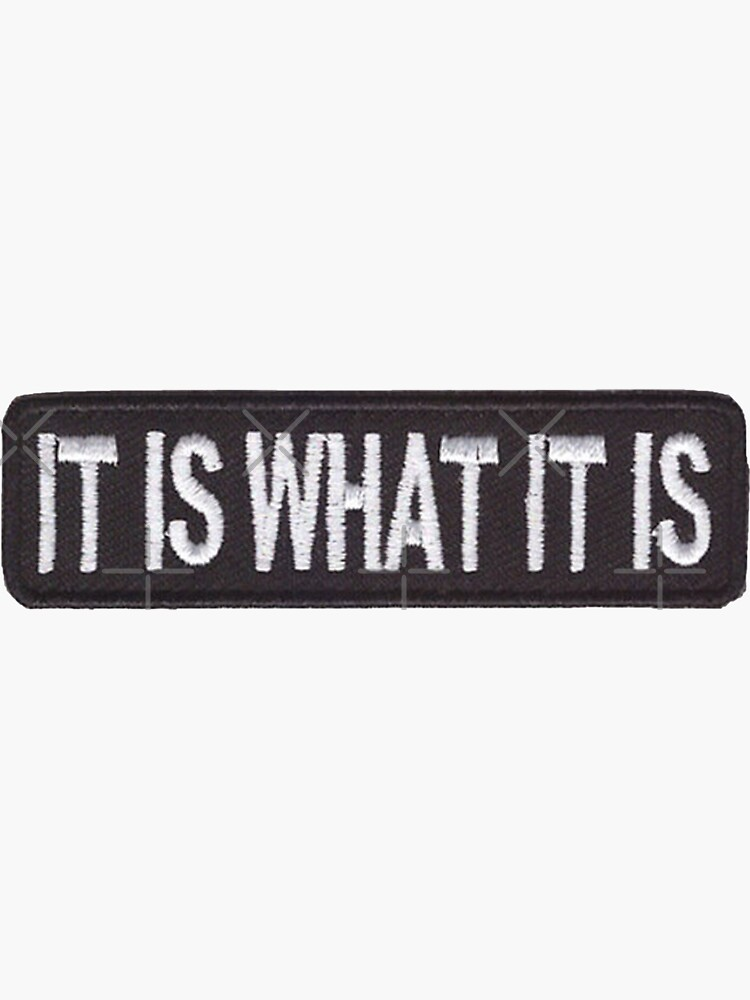 It Is What It Is by designolo