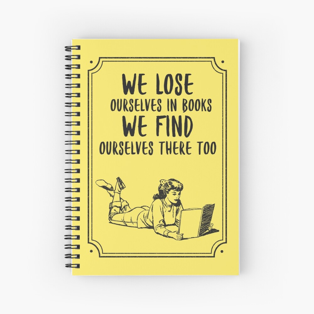We lose ourselves in books, we find ourselves there too. Vintage Spiral Notebook