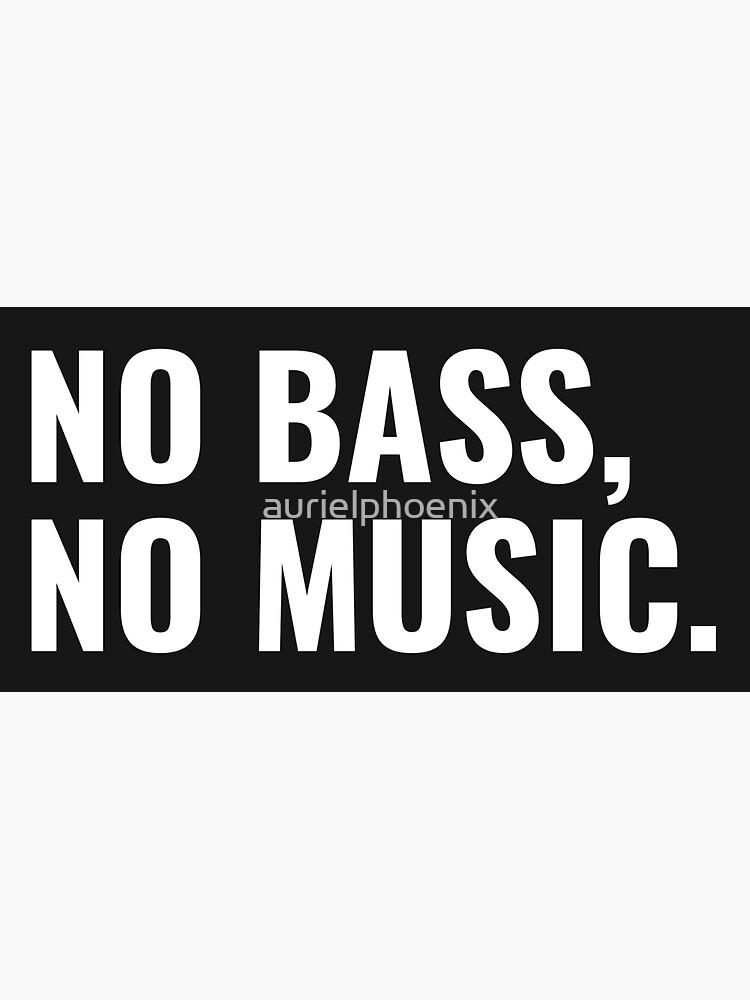 No bass, no music. - Funny nerdy music design by aurielphoenix