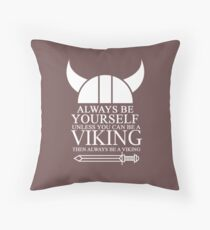 Always be yourself unless you can be a Viking then always be a Viking Throw Pillow