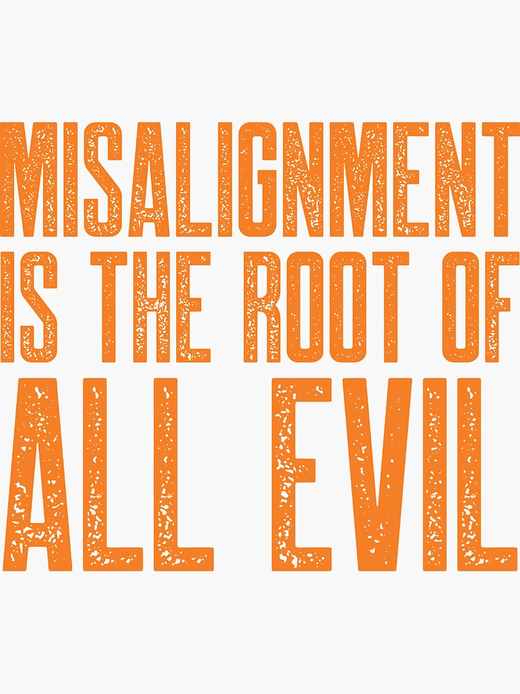 Misalignment is the Root of All Evil (Orange) by johnvlastelica