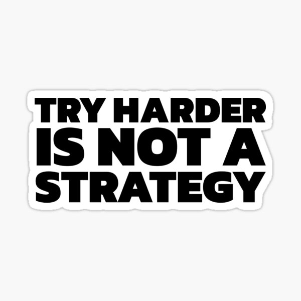 Try Harder is Not a Strategy Sticker
