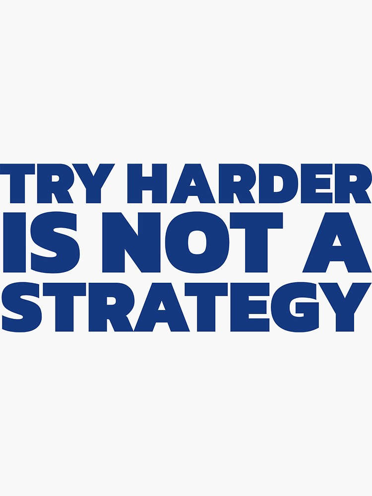 Try Harder is Not a Strategy (Blue) by johnvlastelica