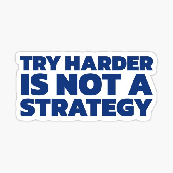 Try Harder is Not a Strategy (Blue) Sticker