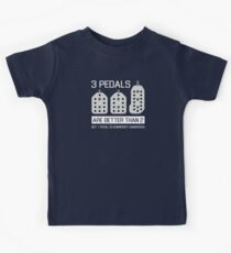 3 pedals are better than 2, but 1 pedal is downright dangerous (stick shift) Kids Tee