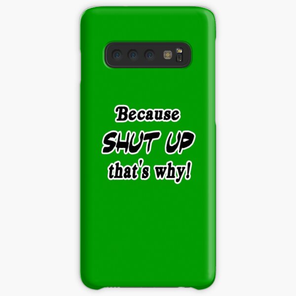 Because shut up, that's why! (Green) Samsung Galaxy Snap Case