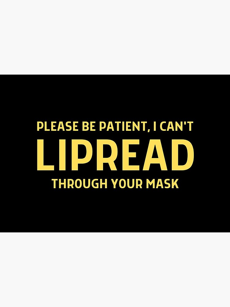 Hearing Impaired Mask - Please Be Patient, I Can't Lipread  Through Your Mask by ibnujusup