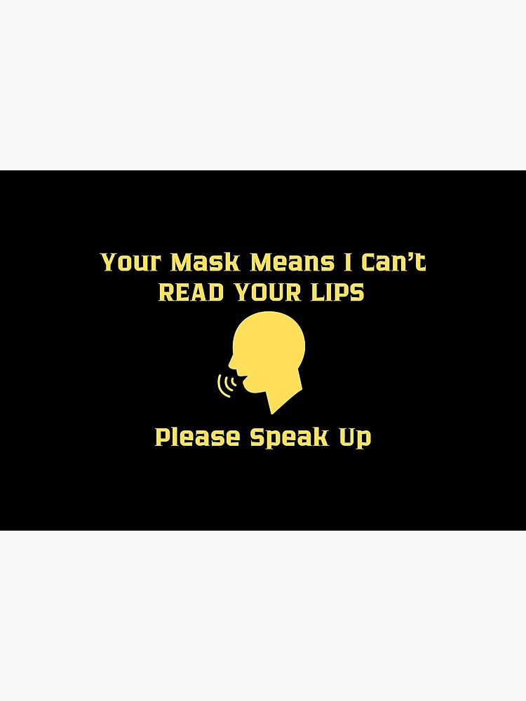 Hearing Impaired Mask - Your Mask Means I Can't Read Your Lips Please Speak Up by ibnujusup