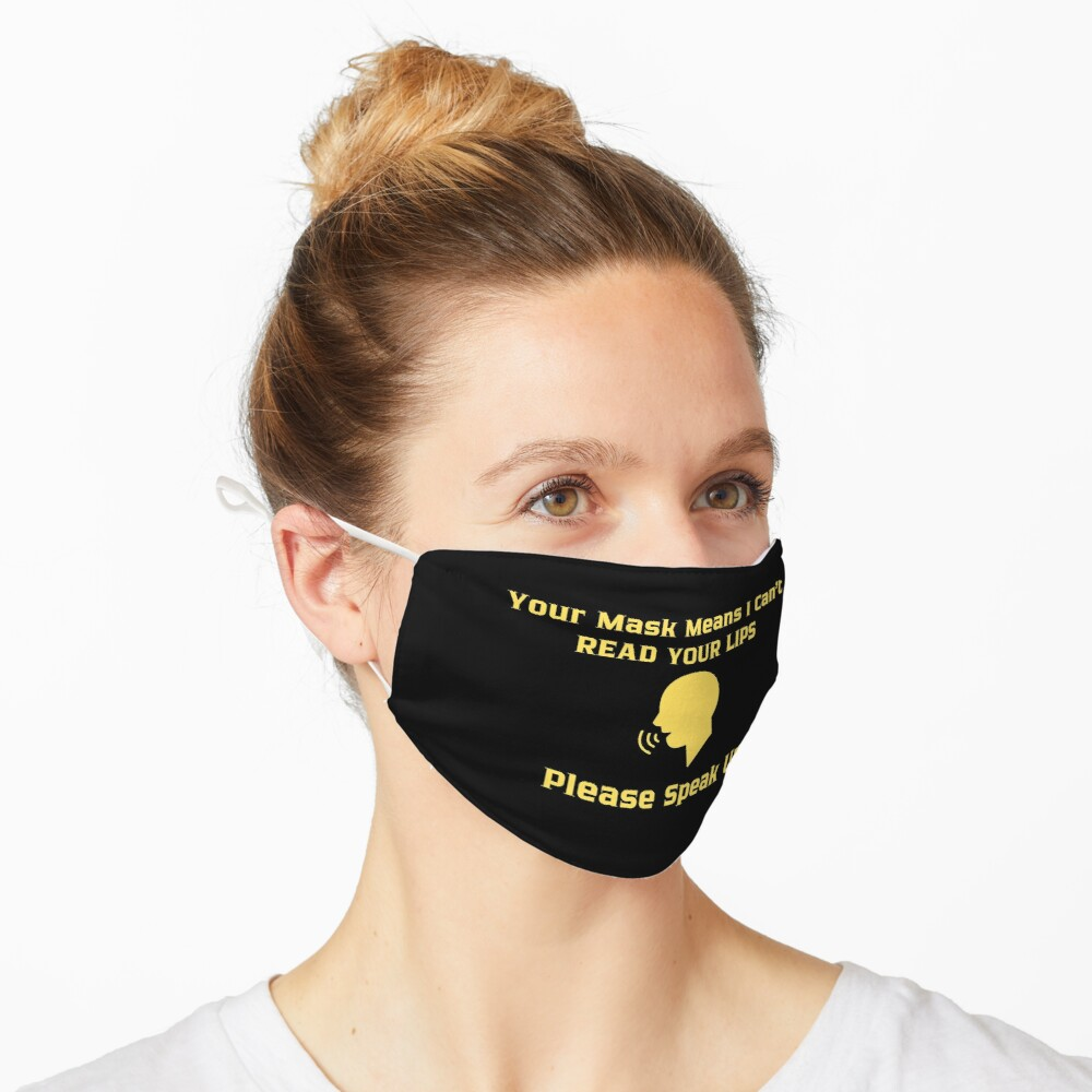 Hearing Impaired Mask - Your Mask Means I Can't Read Your Lips Please Speak Up Mask