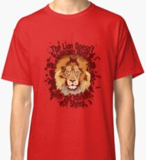 The lion doesn't concern itself with the opinions of sheep Classic T-Shirt