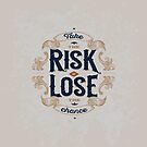 TAKE THE RISK OR LOSE THE CHANCE by snevi