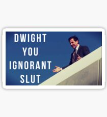 Dwight You Ignorant Slut Sticker