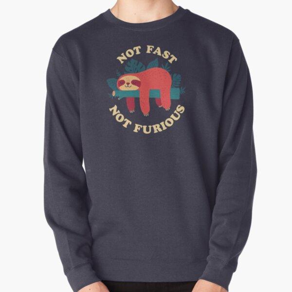 Not Fast, Not Furious Pullover Sweatshirt