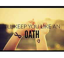 I'll Keep You Like An Oath Photographic Print