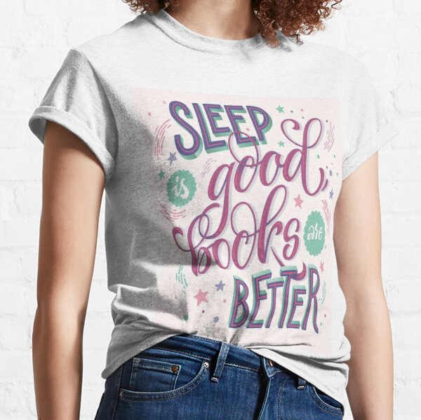Sleep is good, Books are better quote  Classic T-Shirt