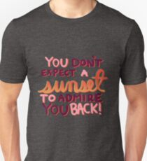 You Don't Expect a Sunset to Admire You Back! T-Shirt
