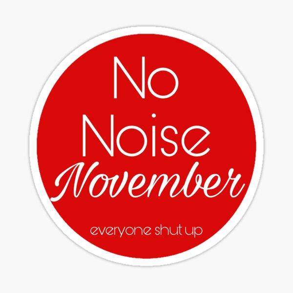No noise November - Everyone shut up Sticker
