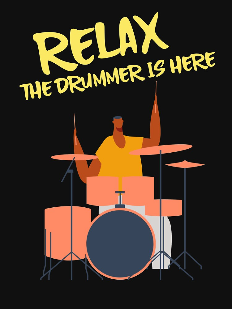 Relax the drummer is here by ds-4