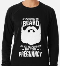 a1c31a52 If You Tickle My Beard I'm Not Responsible for Your Pregnancy Lightweight  Sweatshirt