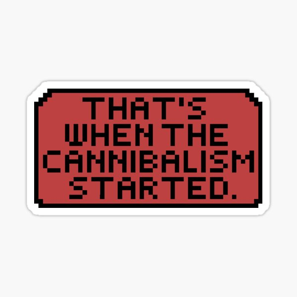 That's When The Cannibalism Started Pixel Text - Last Podcast on the Left  Sticker