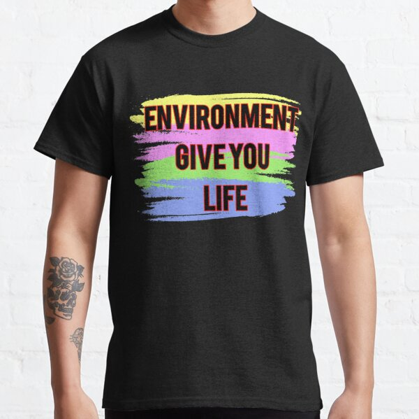 Umwelt geben Ihnen Leben Classic T-Shirt
