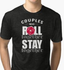 Couples who roll together, stay together D20 Tri-blend T-Shirt