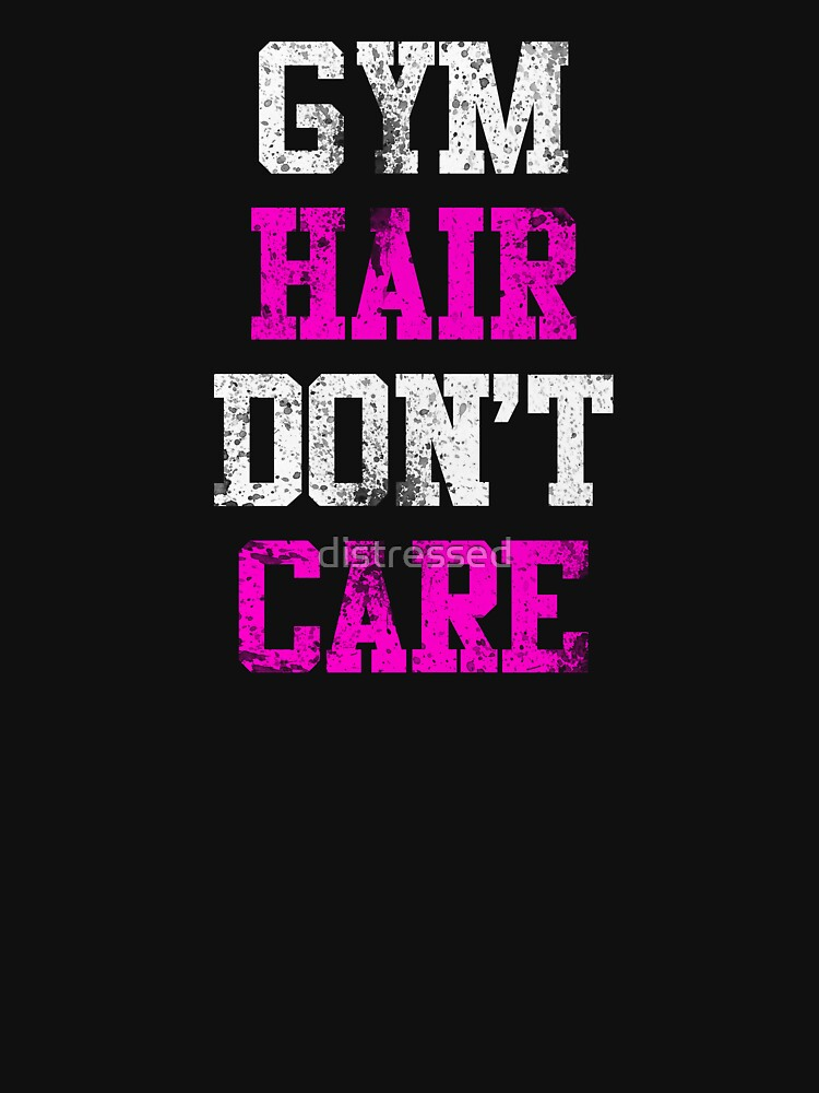 Gym Hair Don't Care (distressed) by distressed