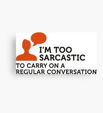 I m too sarcastic for a normal conversation! Canvas Print