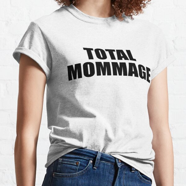 Total Mommage Classic T-Shirt