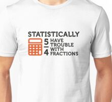 Statistics show that 5/4 of the people ... Unisex T-Shirt