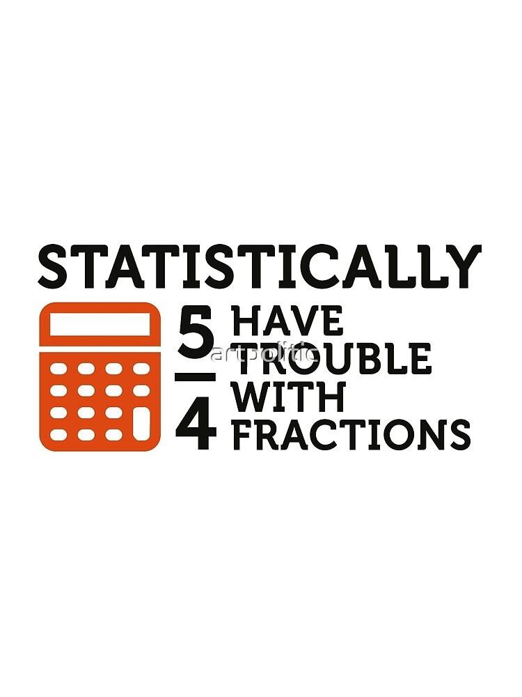 Statistiken zeigen, dass 5/4 der Leute ... von artpolitic