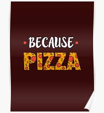 Because PIZZA Poster
