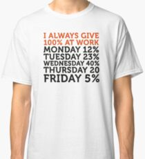 I always give 100 percent at work! Classic T-Shirt