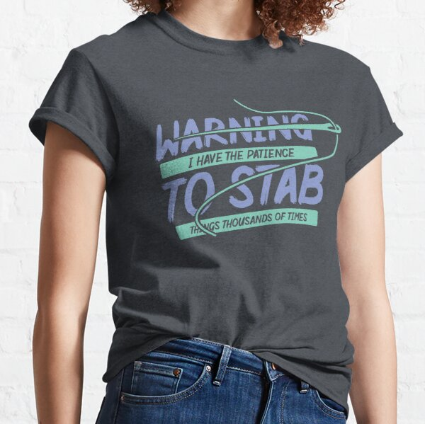 Warning I Have The Patience To Stab Things Thousands Of Times   Cross Stitch Needlepoint Classic T-Shirt